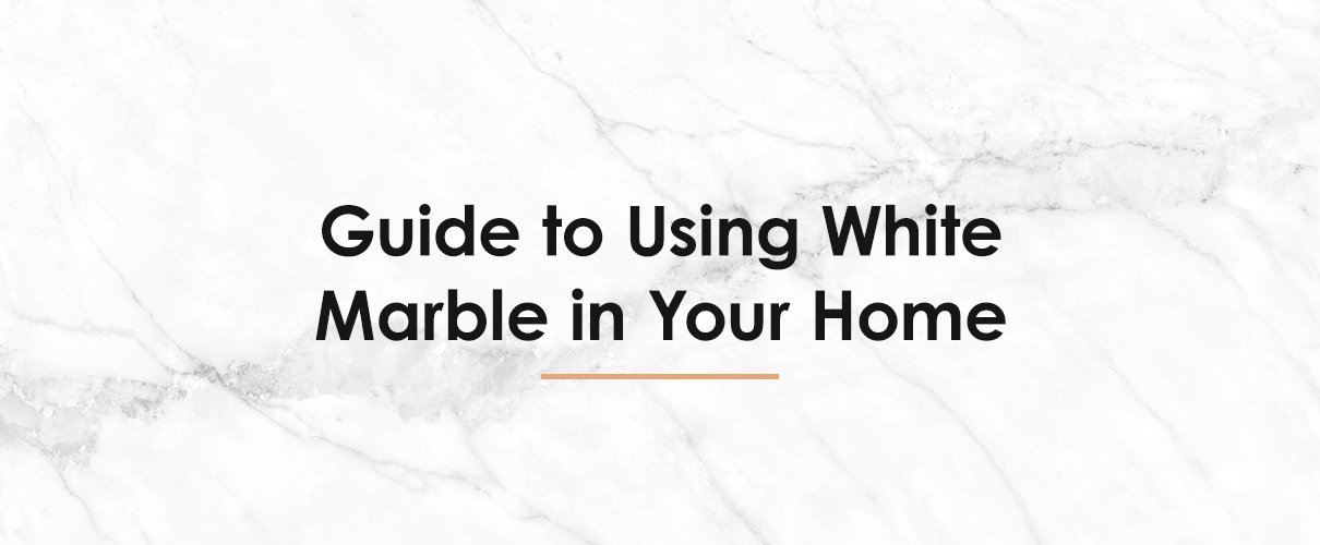 guide-to-using-white-marble-in-your-home